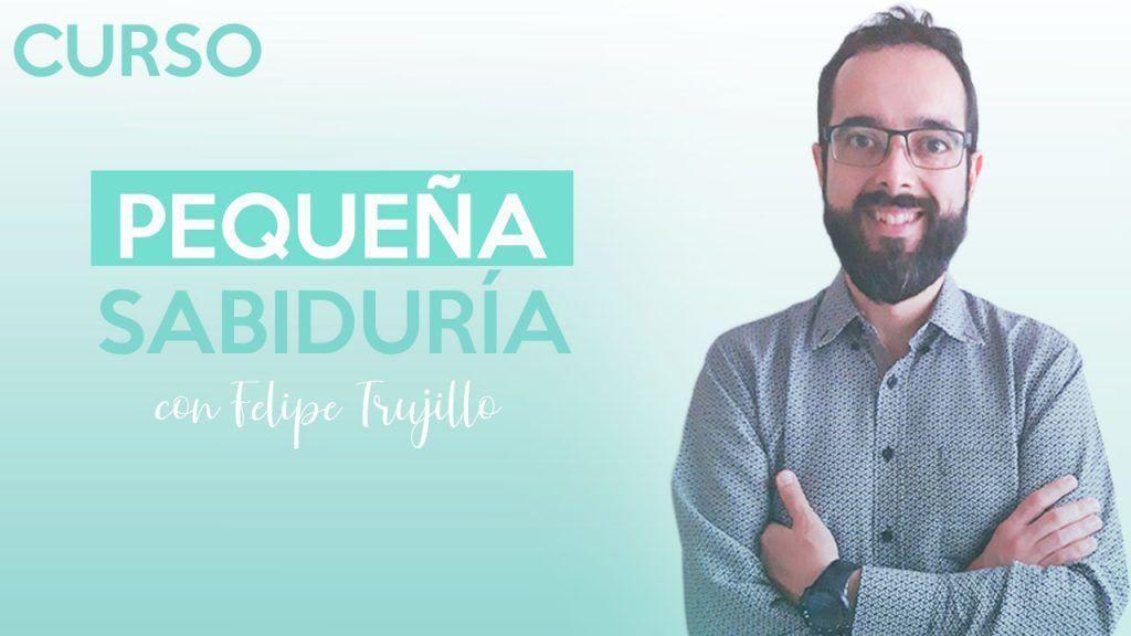 Curso Pequeña Sabiduría de Felipe Trujillo.
