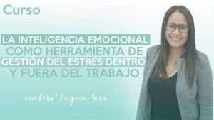 La inteligencia emocinal como herramienta de gestión del estrés dentro del trabajo