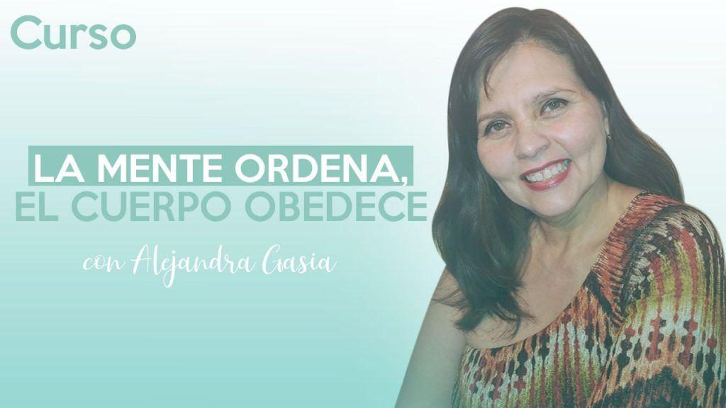 La mente ordena, el cuerpo obedece - Alejandra Gasia