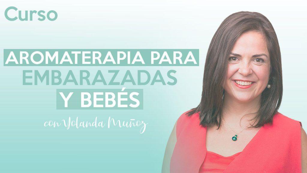 Aromaterapia para embarazadas y bebés - Yolanda Muñoz