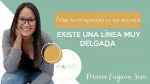 Entre tu compromiso y tus excusas existe una línea muy delgada - Eugenia Sosa