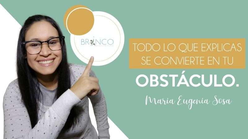 Blog todo lo que explicas se convierte en tu obstáculo - Eugenia Sosa