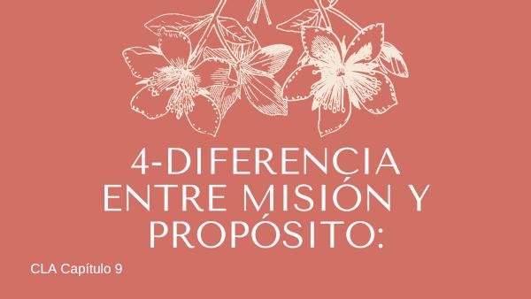 4- Diferencia entre misión y propósito.