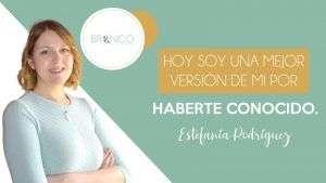 Blog - Hoy soy una mejor versión de mi por haberte conocido - Estefanía Rodríguez