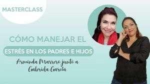 Cómo manejar el estrés entre padres e hijos - Arminda Marrero y Gabriela García