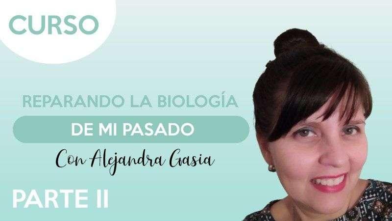 Part.II Reparando la biología de mi pasado - Alejandra Gasia