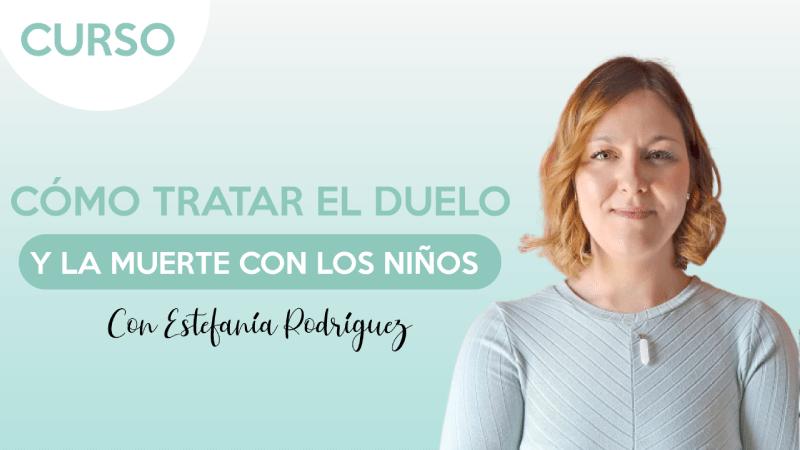 Portada curso Cómo tratar el duelo y la muerte con los niños - Estefanía Rodríguez