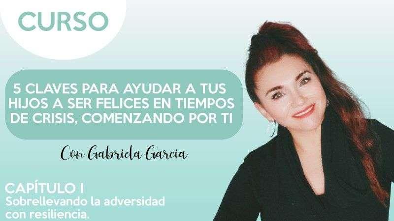 cap.1 Sobrellevando la advesridad con resiliencia - Gabriela García