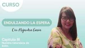 cap.3 Nuestra naturaleza de éxito - Endulzando la espera - Alejandra Gasia