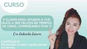 cap.2 Recobrando la calma cuando pierdes los nervios - Gabriela García