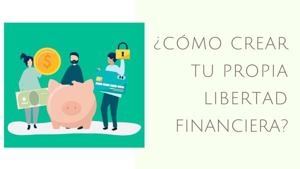 cómo crear tu libertar financiera