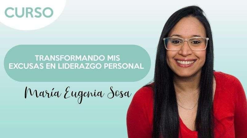 Curso Transformando mis excusas en liderazgo personal - Eugenia Sosa