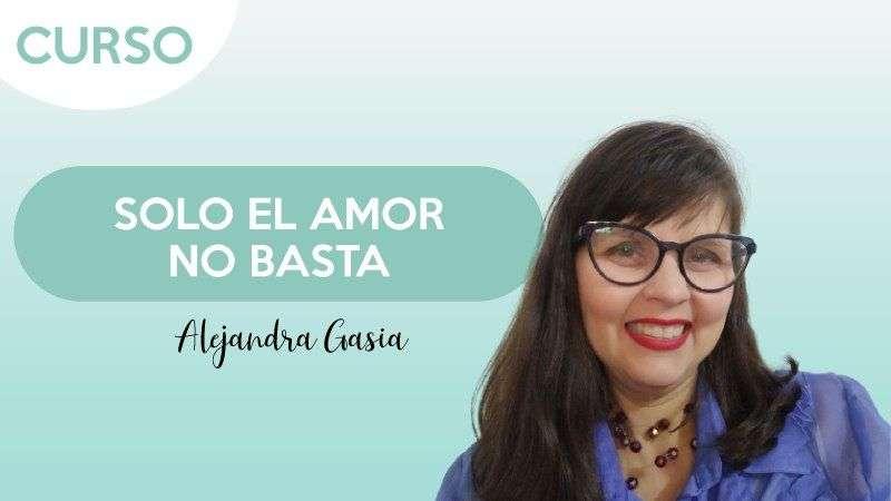 curso Solo el amor no basta - Alejandra Gasia