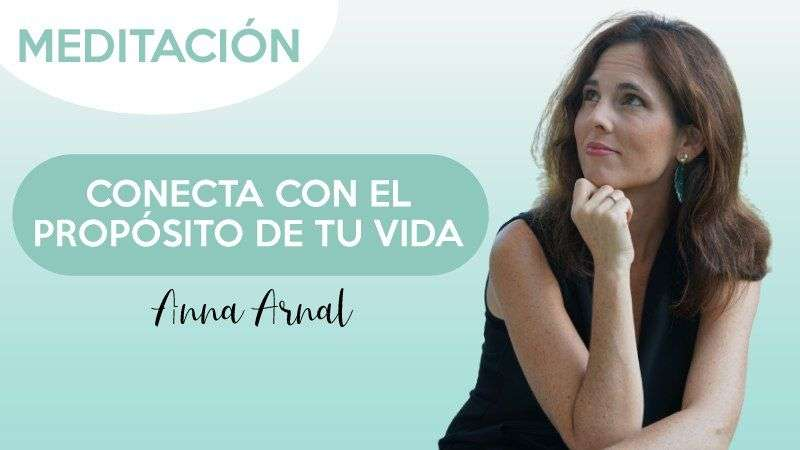 Conecta con tu propósito de vida - Anna Arnal